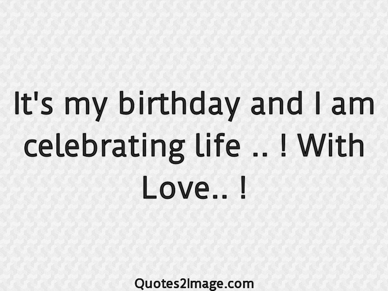 Magnificent Its My Birthday And I Am Celebrating Life Birthday Quotes 2 Image Personalised Birthday Cards Veneteletsinfo