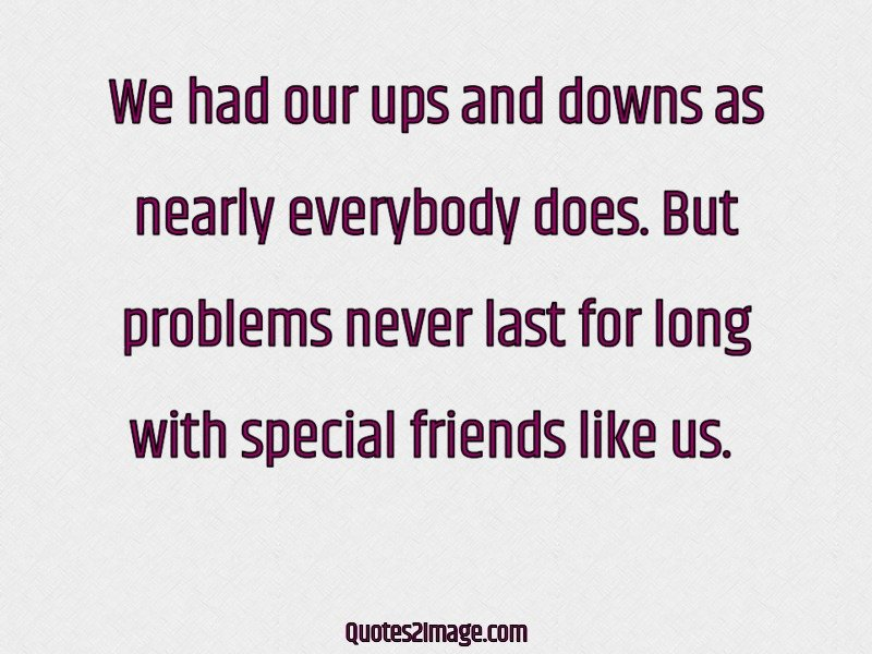 Ups Quote We Had Our Ups And Downs As Nearly  Friendship  Quotes 2 Image