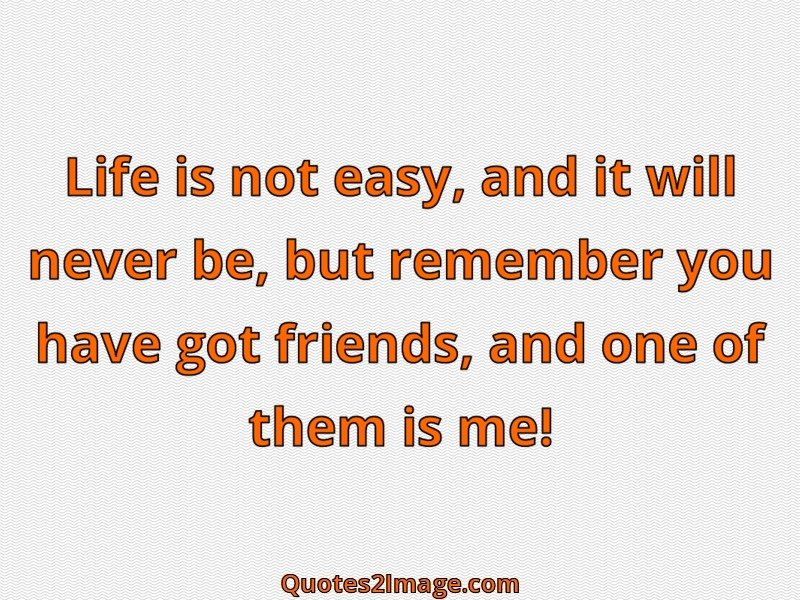 Life Is Not Easy Quotes Entrancing Life Is Not Easy  Friendship  Quotes 2 Image