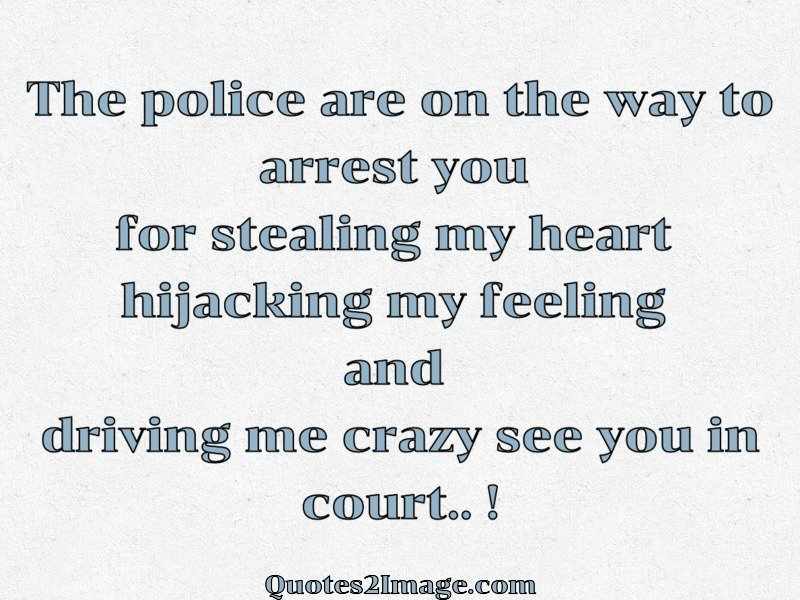 The Police Are On The Way To Arrest Funny Quotes 2 Image