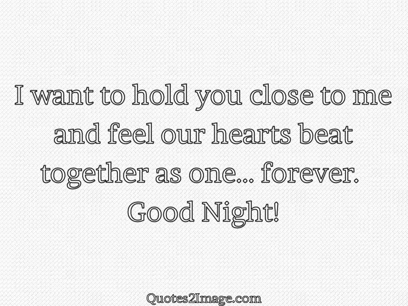 I Want To Hold You Close Good Night Quotes 2 Image