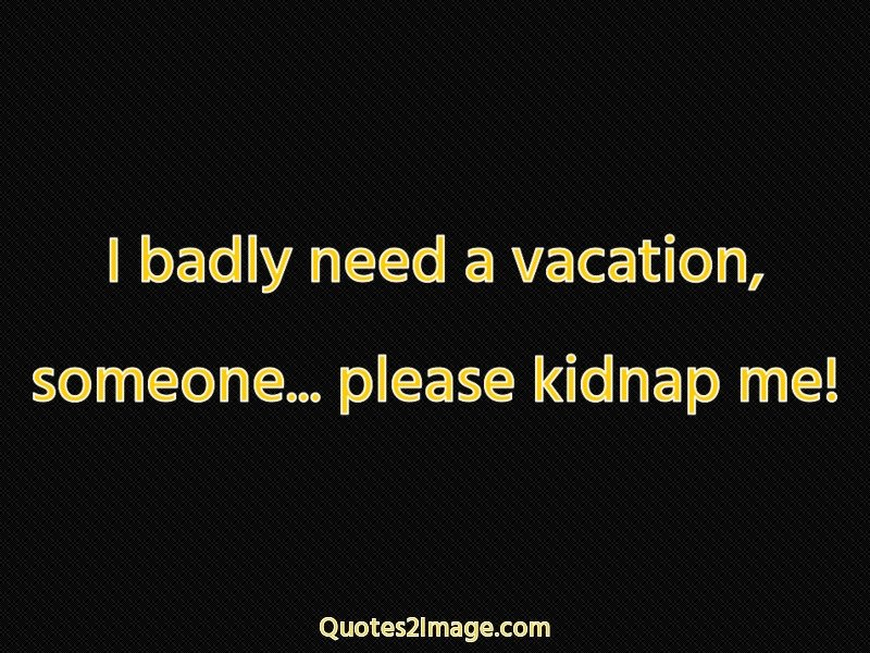I badly need a vacation - Interesting - Quotes 2 Image