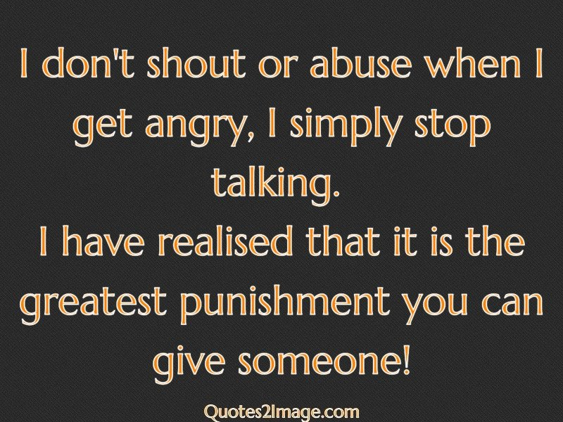 I Dont Shout Or Abuse When I Get Angry Wise Quotes 2 Image