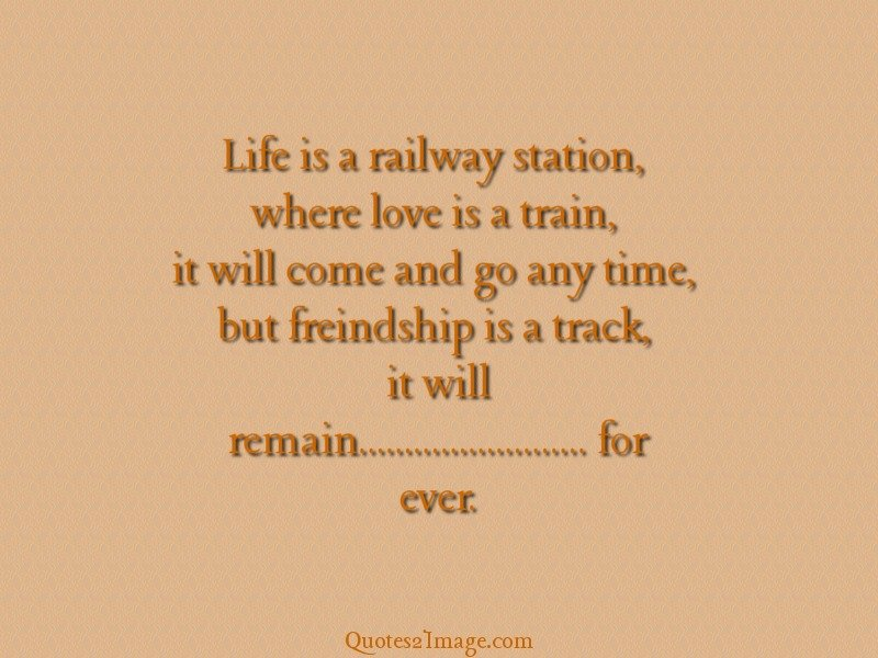 Life Is A Railway Station Friendship Quotes 2 Image