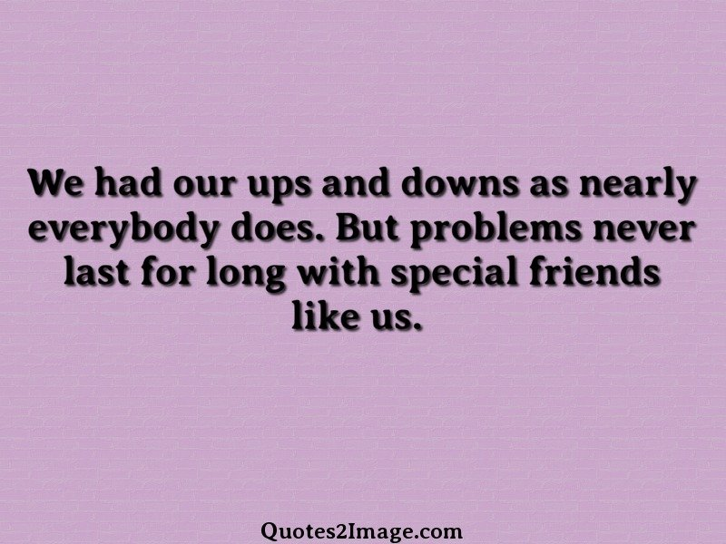 We Had Our Ups And Downs As Nearly Friendship Quotes 2 Image