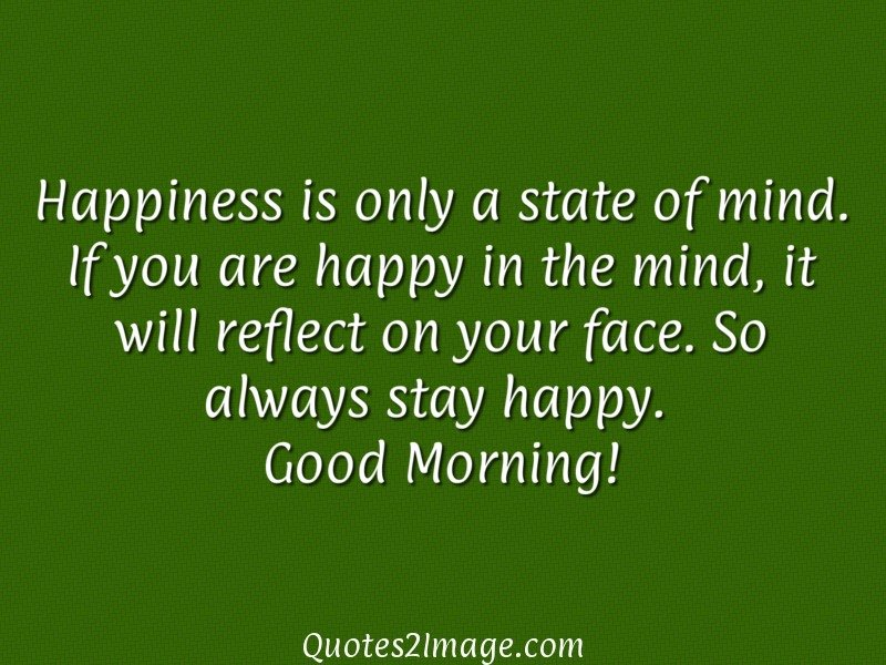 Happiness Is Only A State Of Mind Good Morning Quotes 2 Image