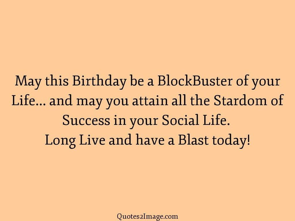 Today Quotes About Life May This Birthday Be A Blockbuster Of Your Life  Birthday