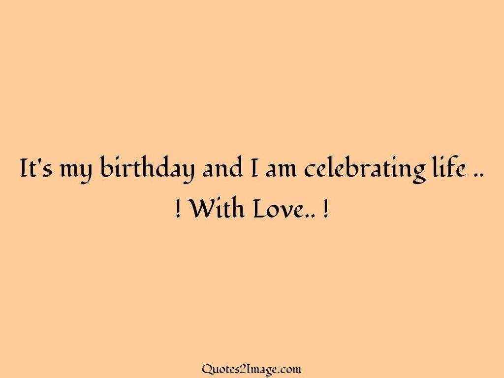 Groovy Its My Birthday And I Am Celebrating Life Birthday Quotes 2 Image Personalised Birthday Cards Veneteletsinfo
