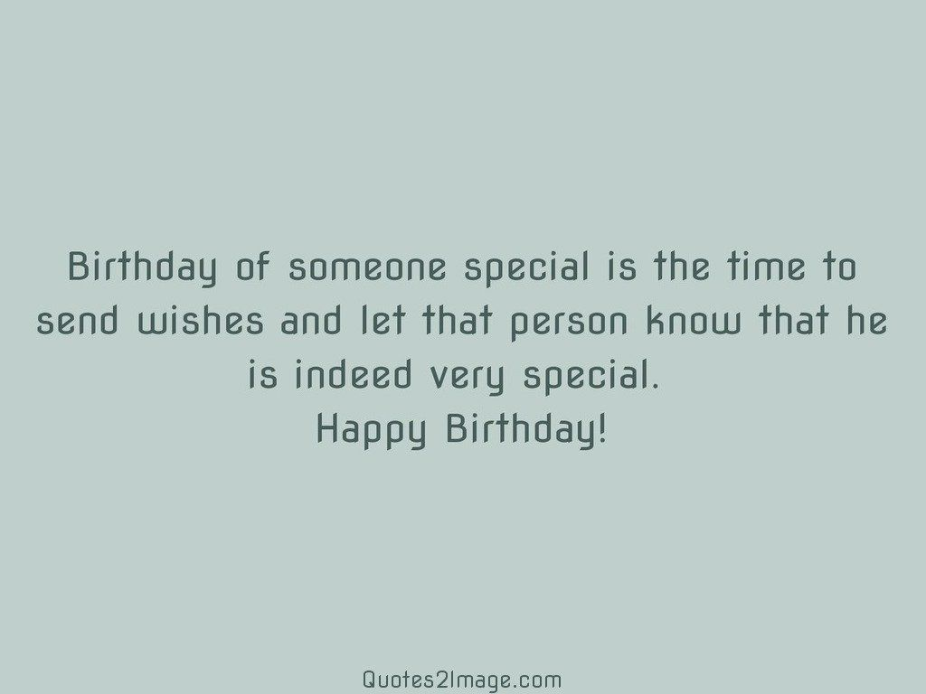 Birthday of someone special is the time