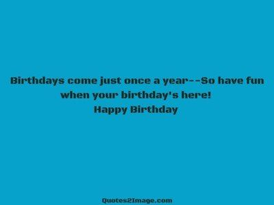 birthdayquotebirthdayscomeonce