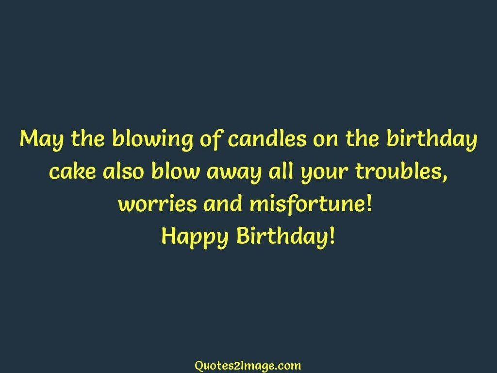 May the blowing of candles on the birthday
