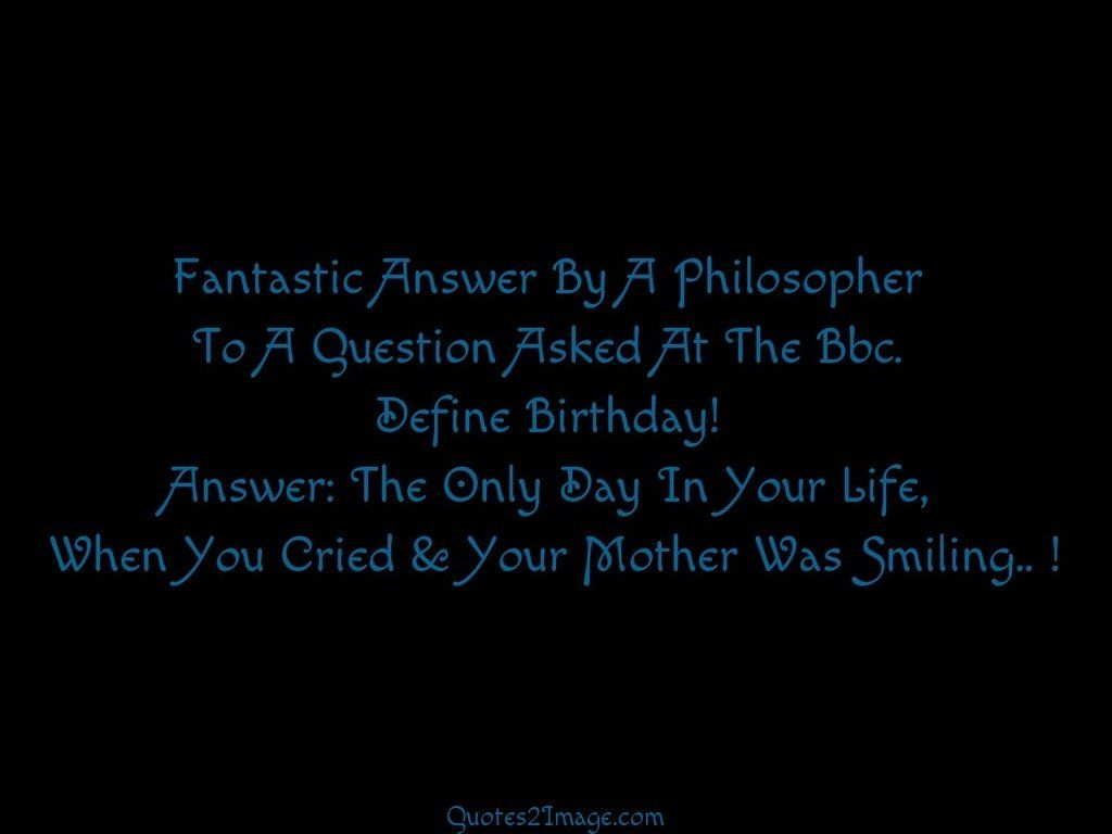 Fantastic Quotes About Life Fantastic Answera Philosopher  Birthday  Quotes 2 Image