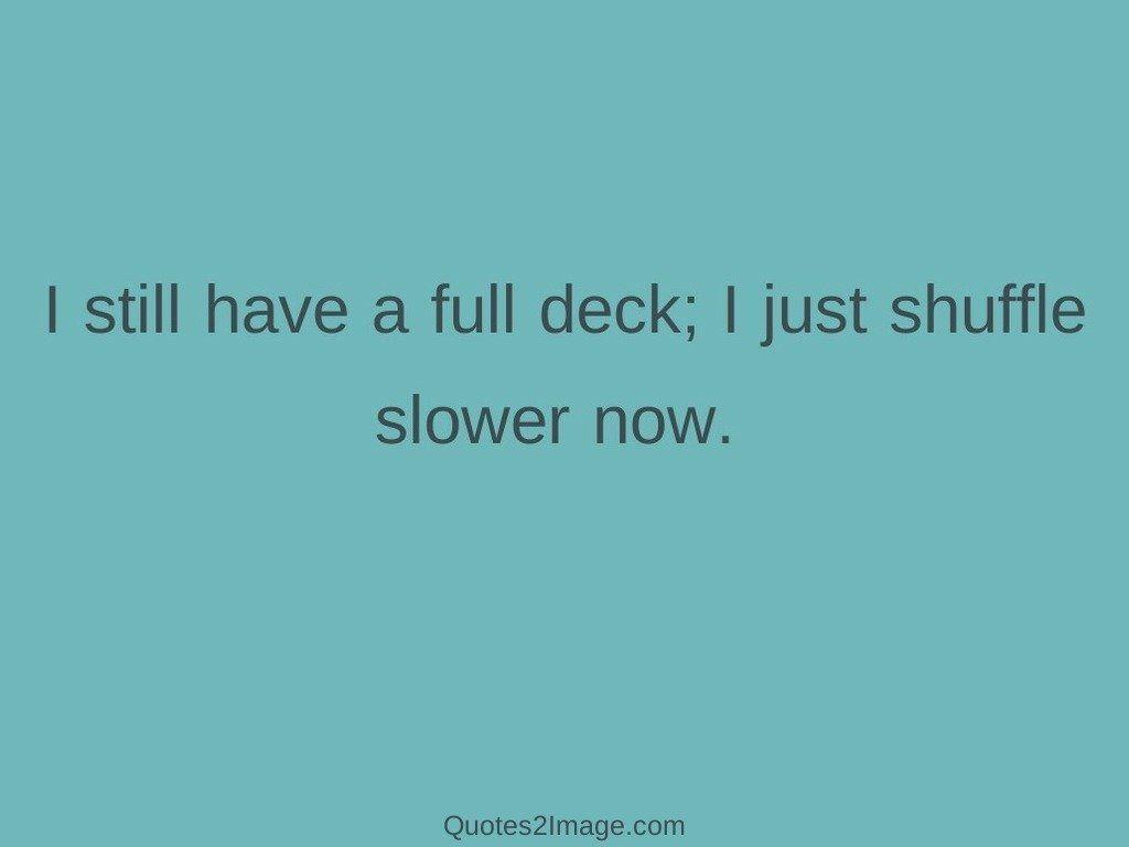 I still have a full deck