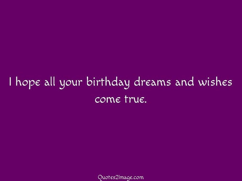 I hope all your birthday dreams