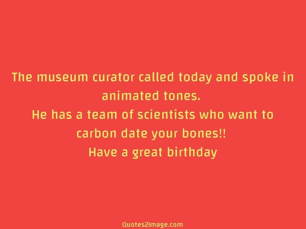 The museum curator called