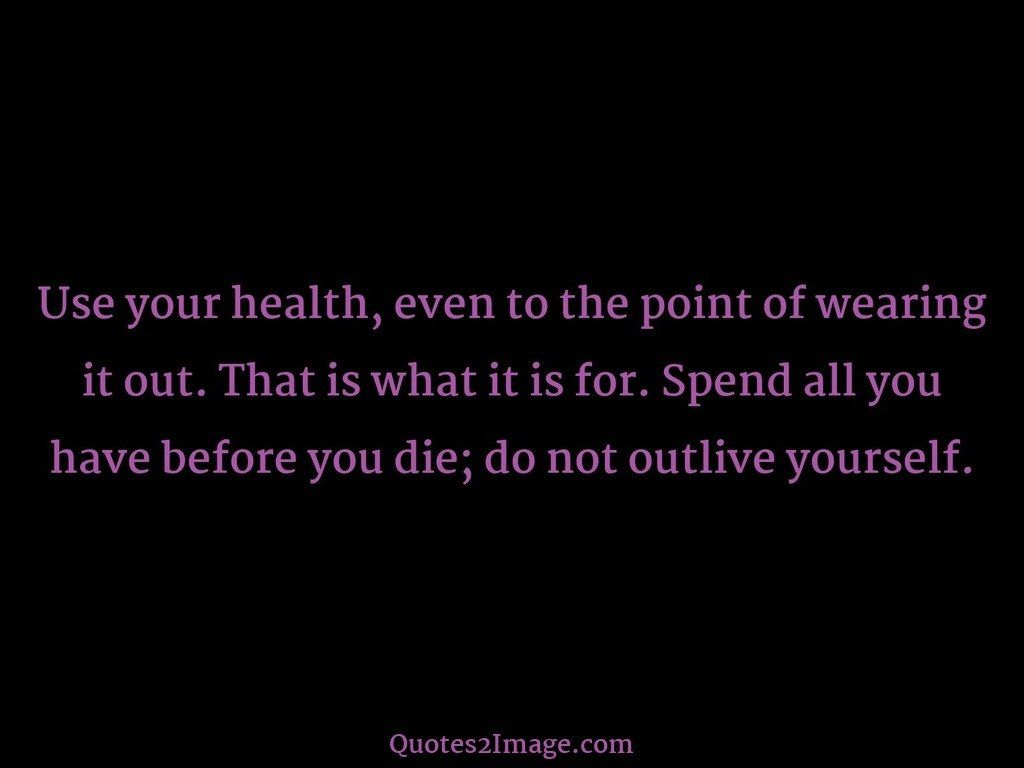 Use your health