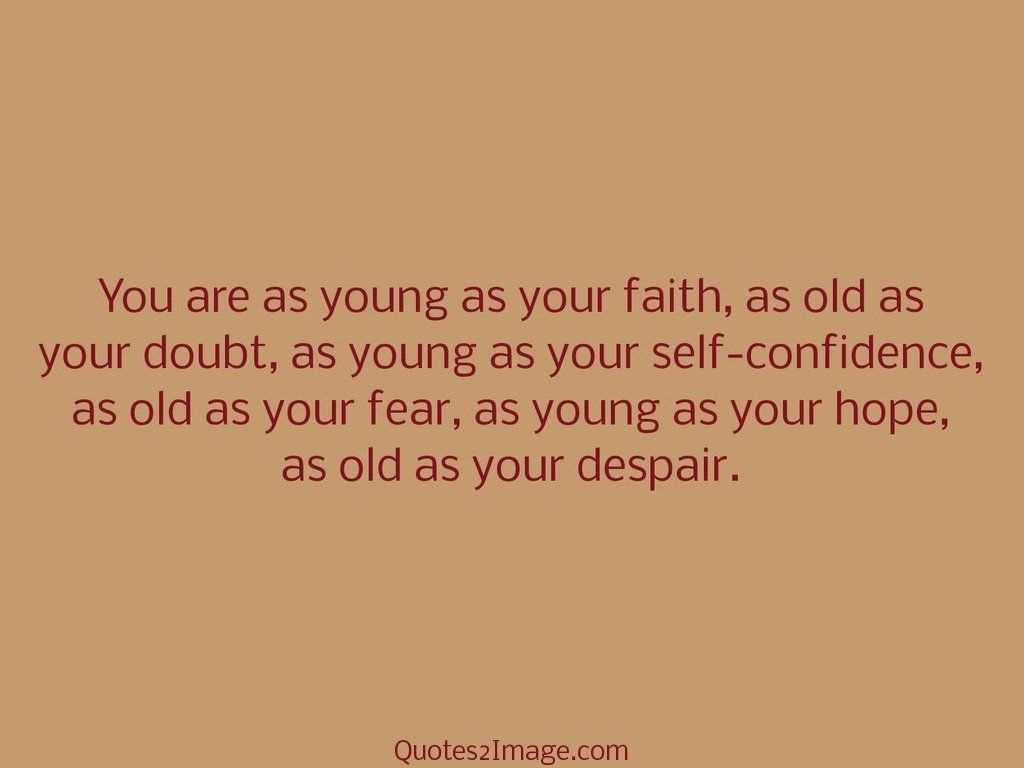 You are as young as your faith