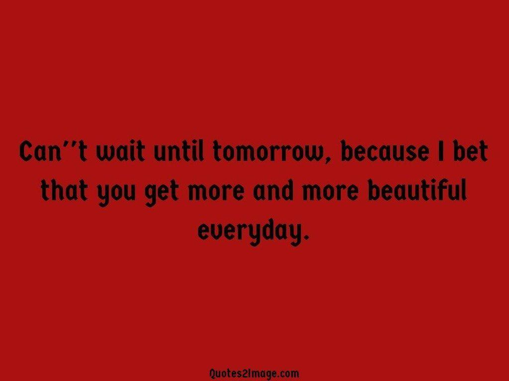 Cant wait until tomorrow