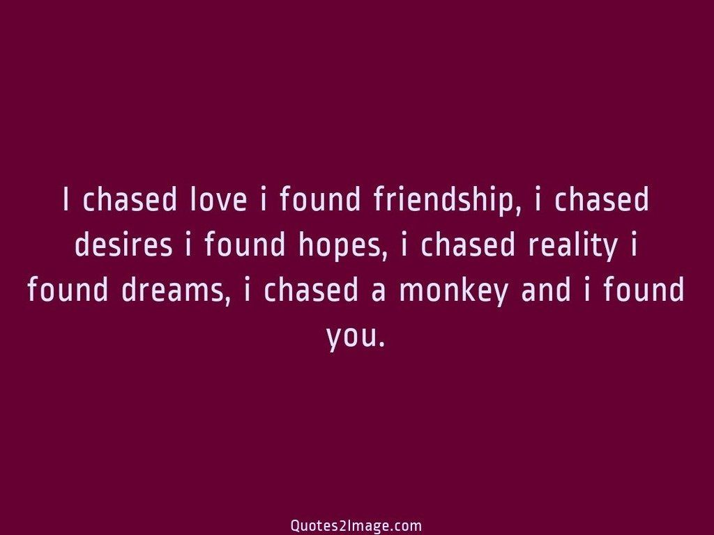 I chased love i found
