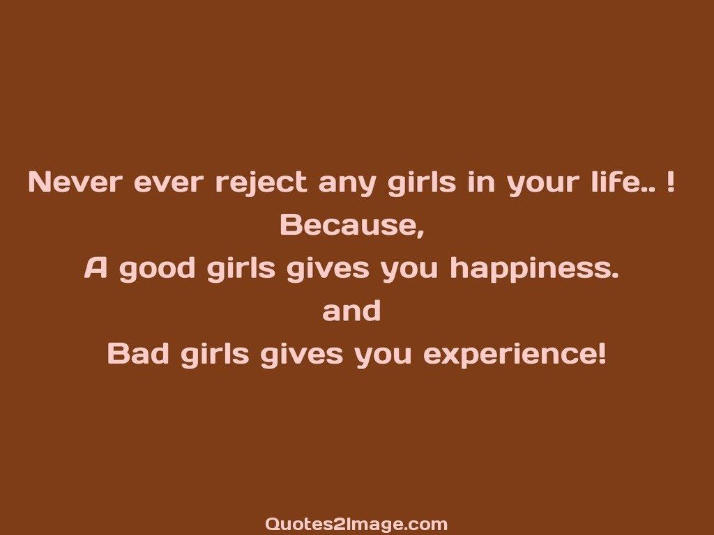 Never ever reject any girls