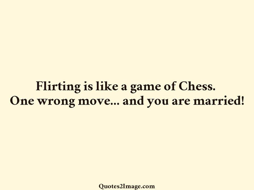Flirting is like a game of Chess