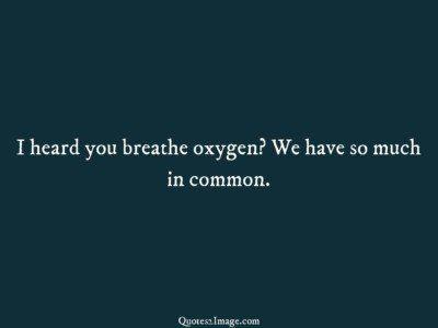 flirt-quote-heard-breathe-oxygen