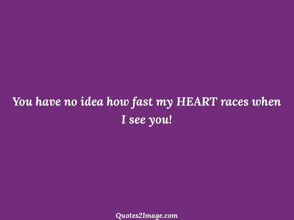 You have no idea how fast my HEART