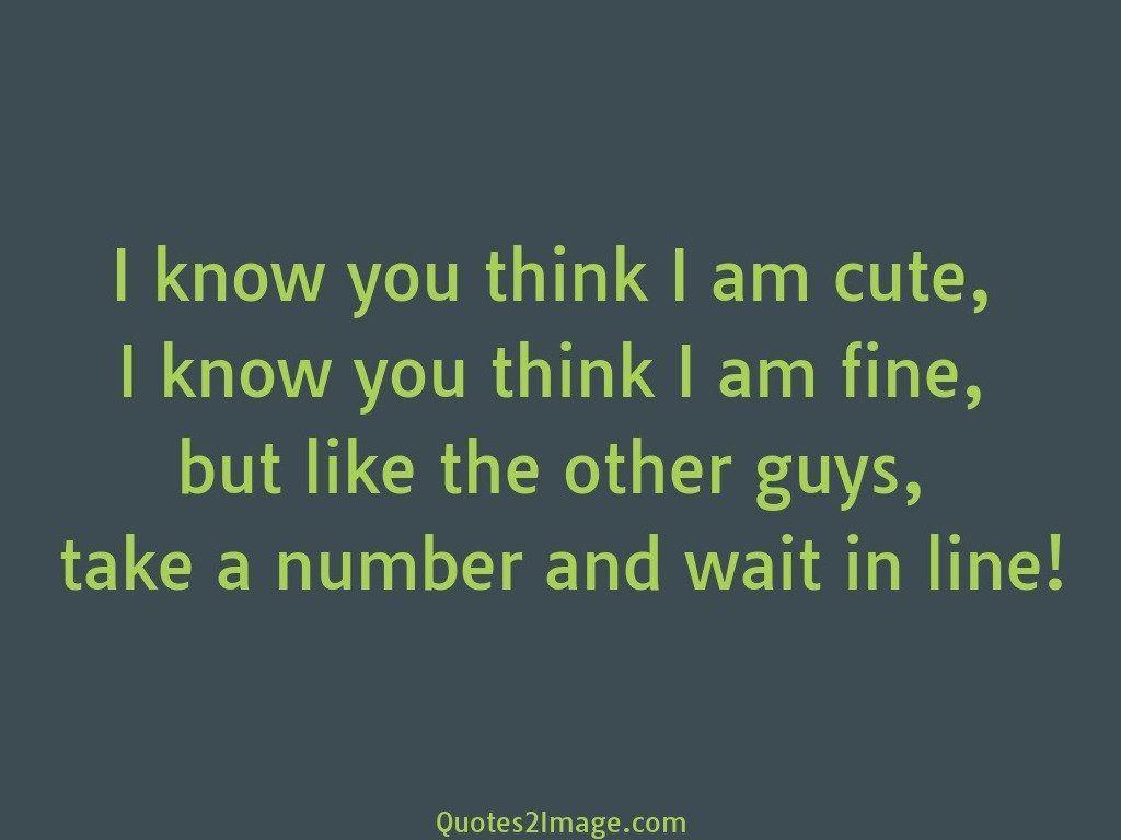 I know you think I am cute