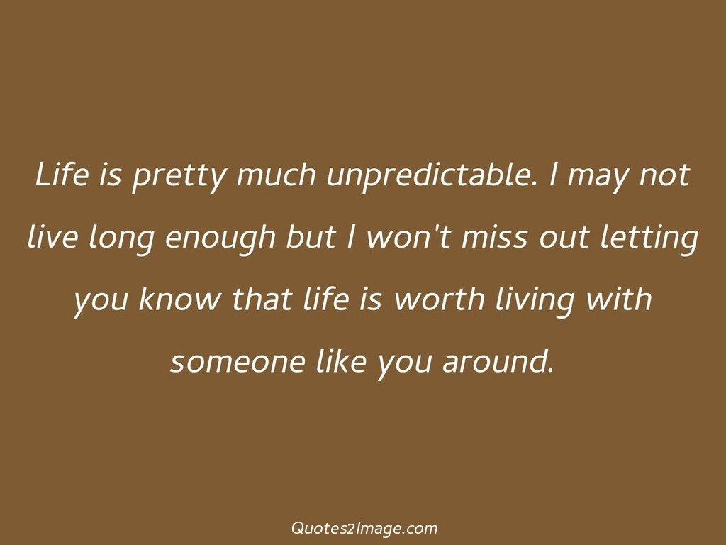 Long Quotes About Life Life Is Pretty Much Unpredictable  Flirt  Quotes 2 Image