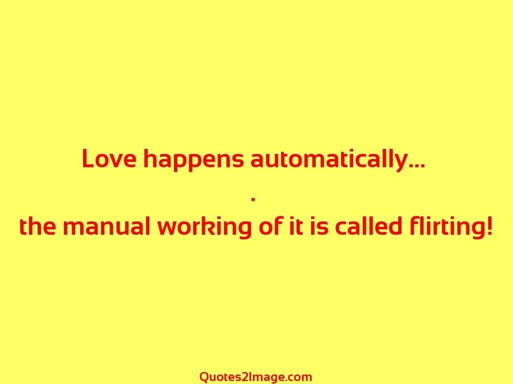 flirt-quote-love-happens-automatically