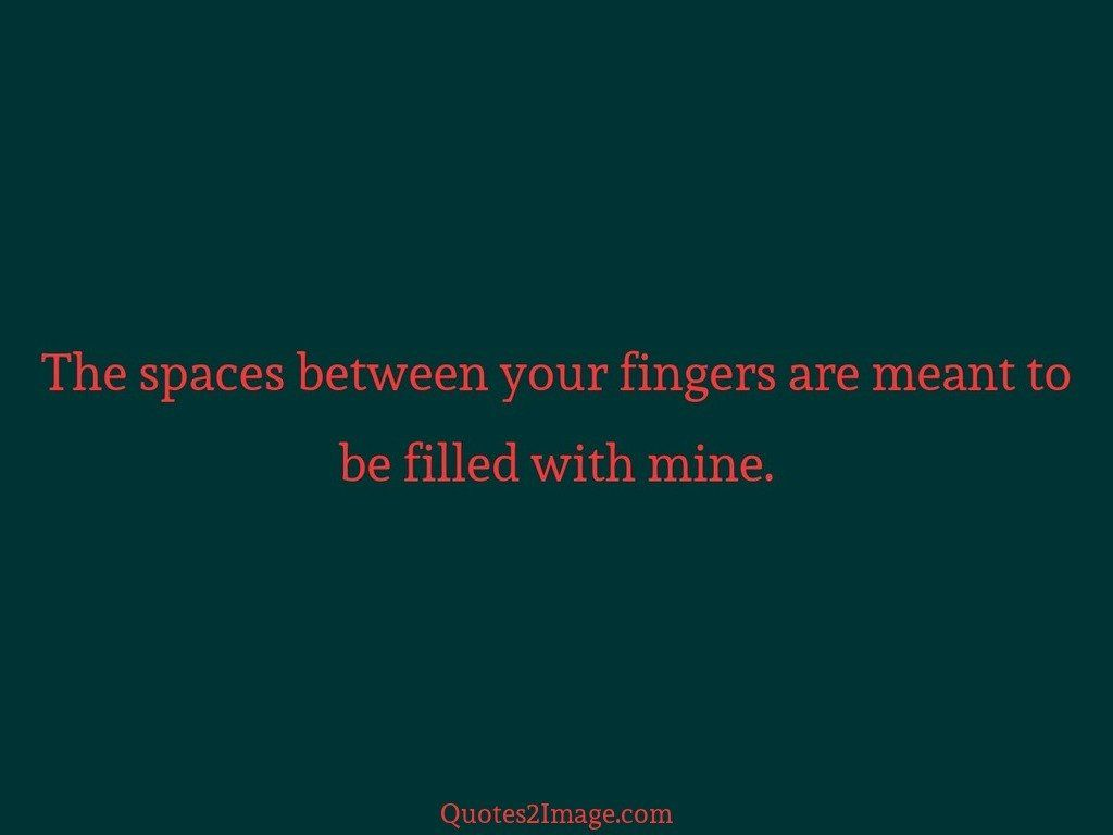 The spaces between your fingers are meant
