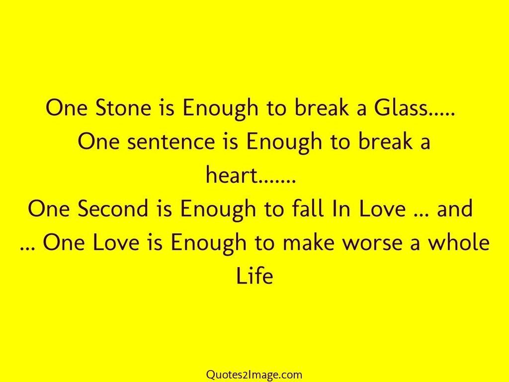 One Sentence Love Quotes One Stone Is Enough To Break  Flirt  Quotes 2 Image