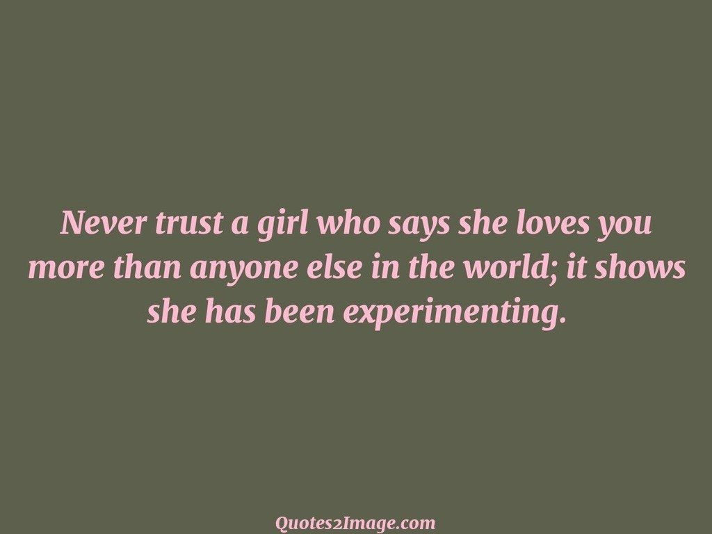 Never trust a girl who says