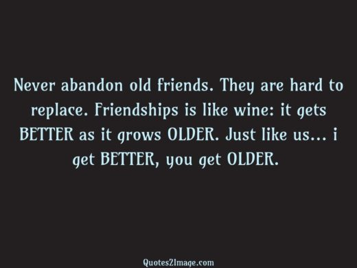 Never abandon old friends