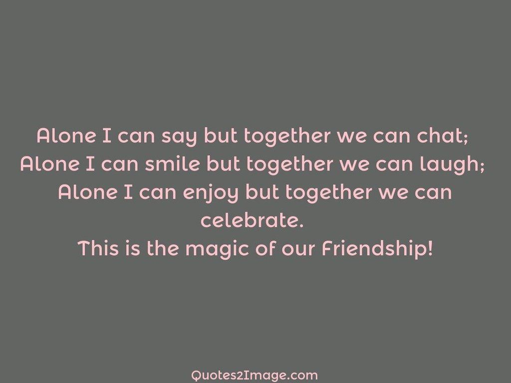 Quotes About Smile And Friendship Alone I Can Say But Together  Friendship  Quotes 2 Image