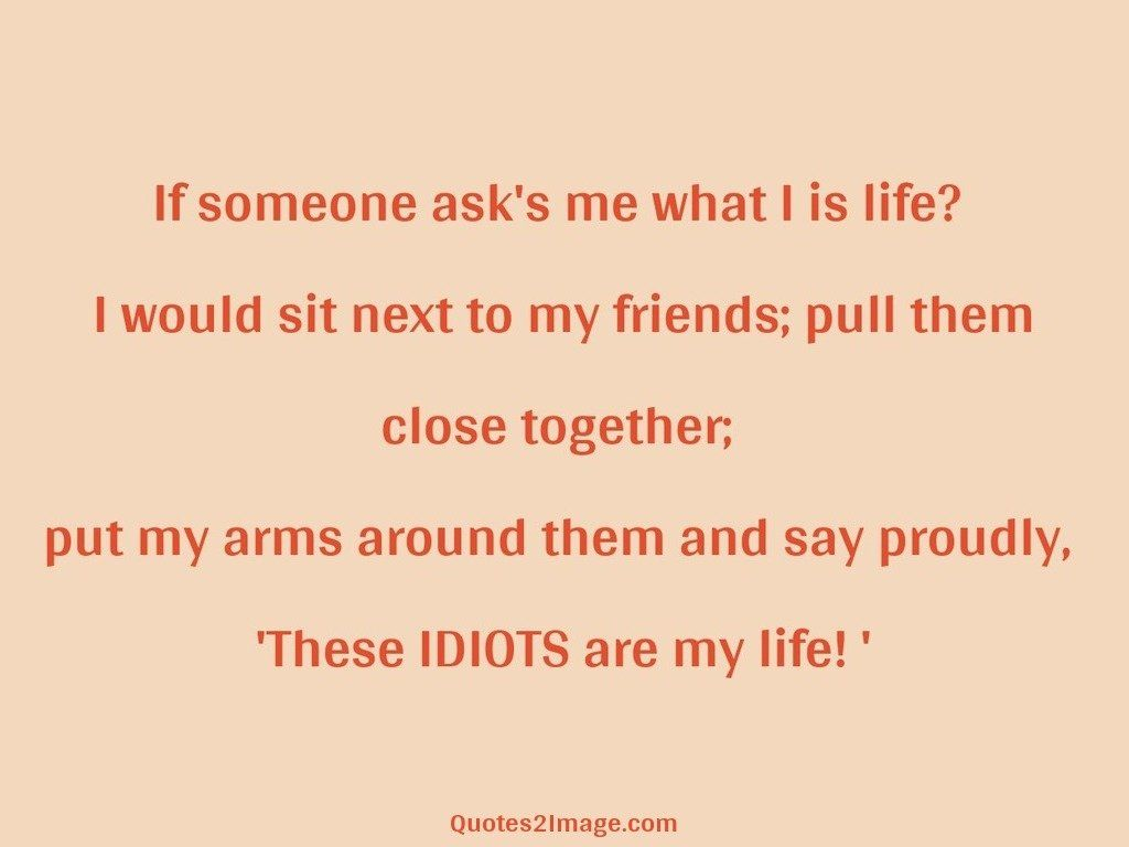 If someone ask's me what I is life