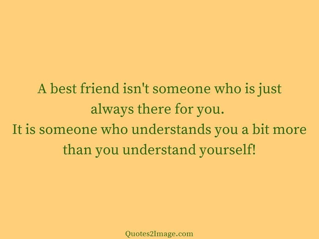 A best friend isnt someone who is just always