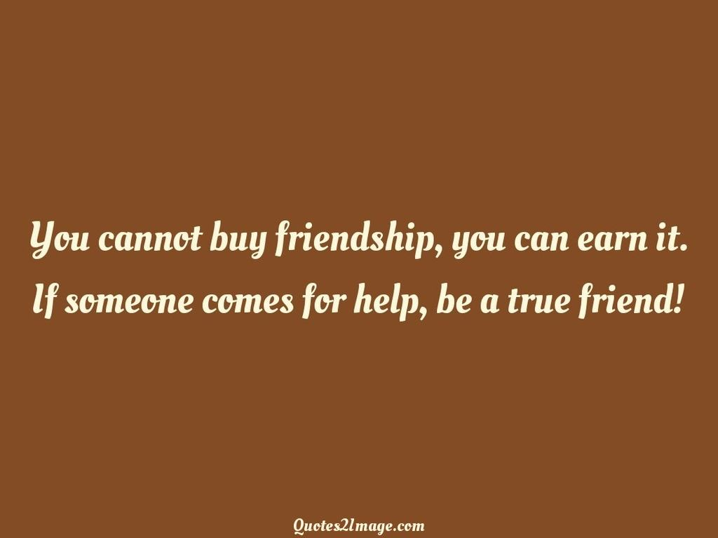 You cannot buy friendship