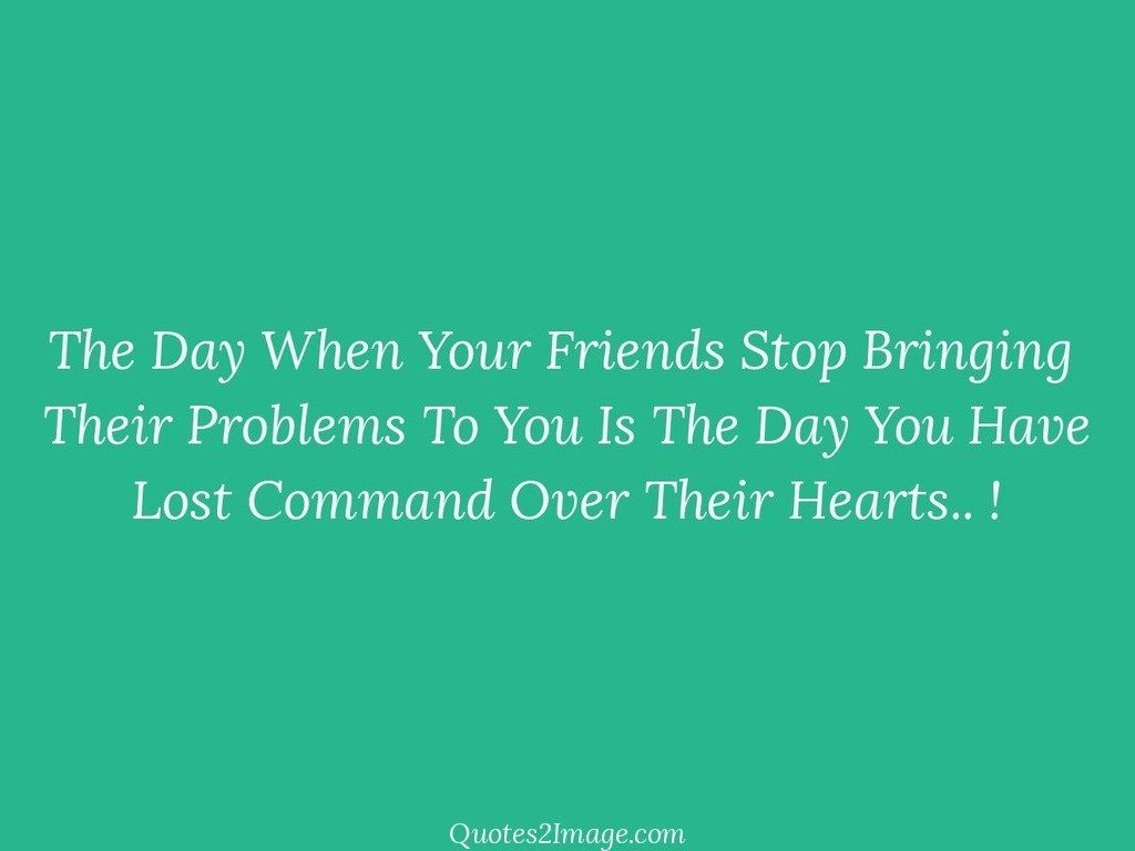The Day When Your Friends Stop