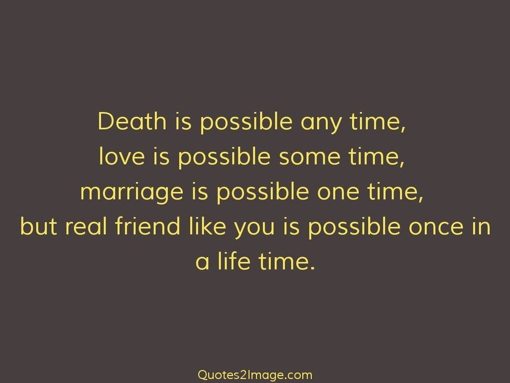 Death Quotes For Loved Ones Death Is Possible Any Time  Friendship  Quotes 2 Image