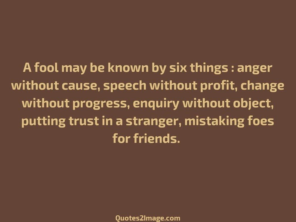 Quotes About Friendship Changing A Fool May Be Knownsix Things  Friendship  Quotes 2 Image