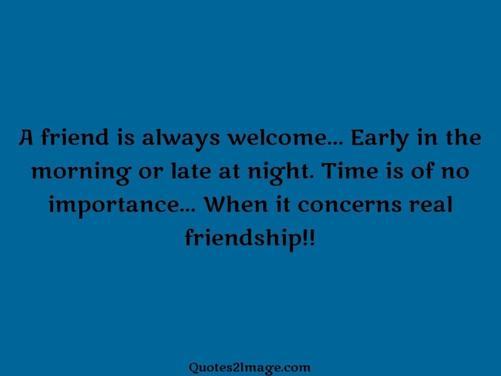 A friend is always welcome