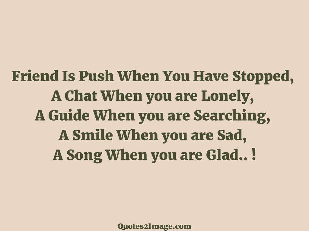 Sad Quote About Friendship Friend Is Push When You Have Stopped  Friendship  Quotes 2 Image