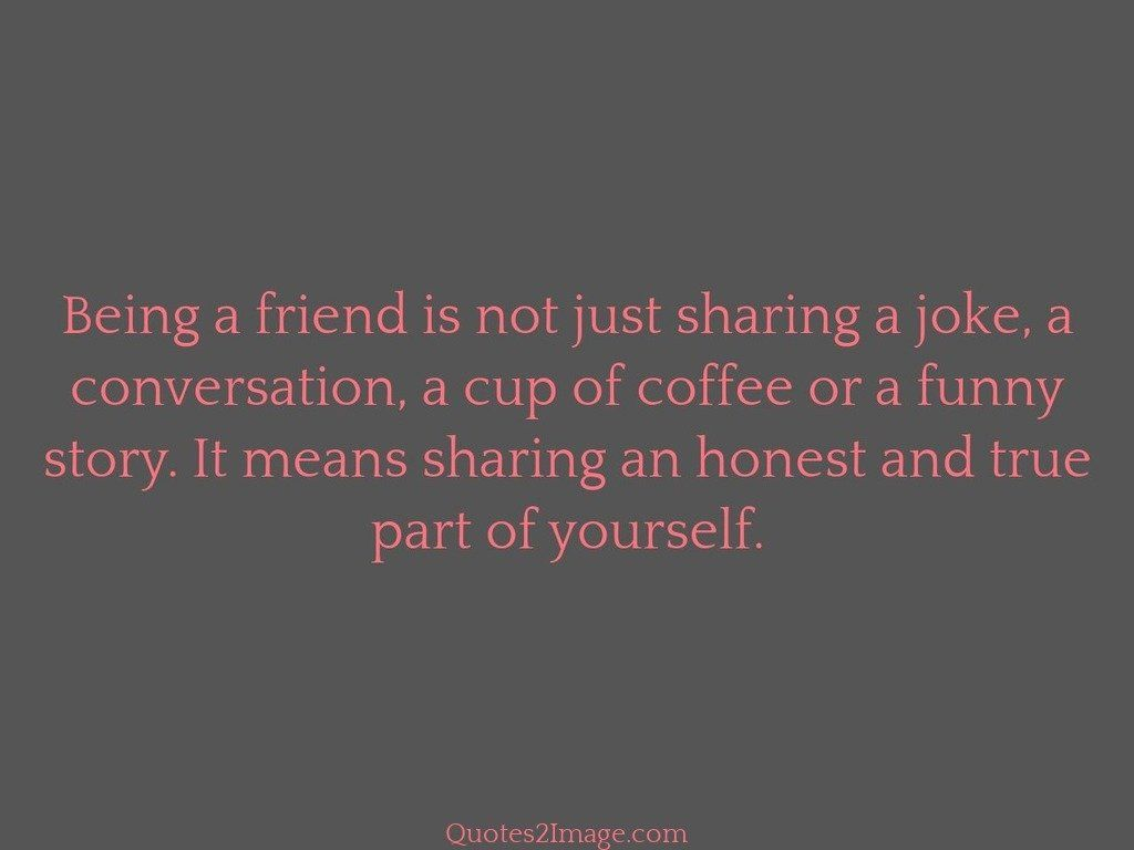 Quotes About Coffee And Friendship Being A Friend Is Not Just Sharing A Joke  Friendship  Quotes 2