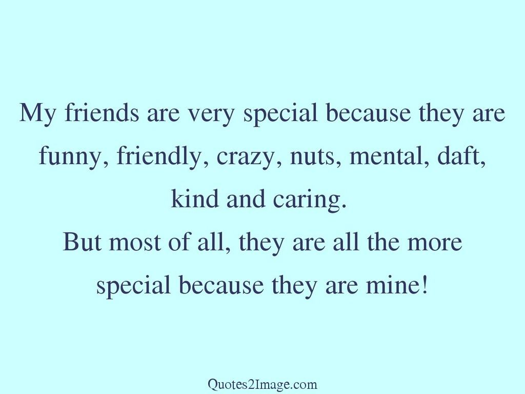 Funny Quotes Pictures About Friendship My Friends Are Very Special  Friendship  Quotes 2 Image