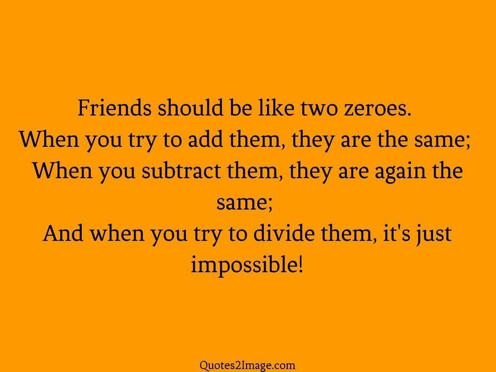 Friends should be like two zeroes