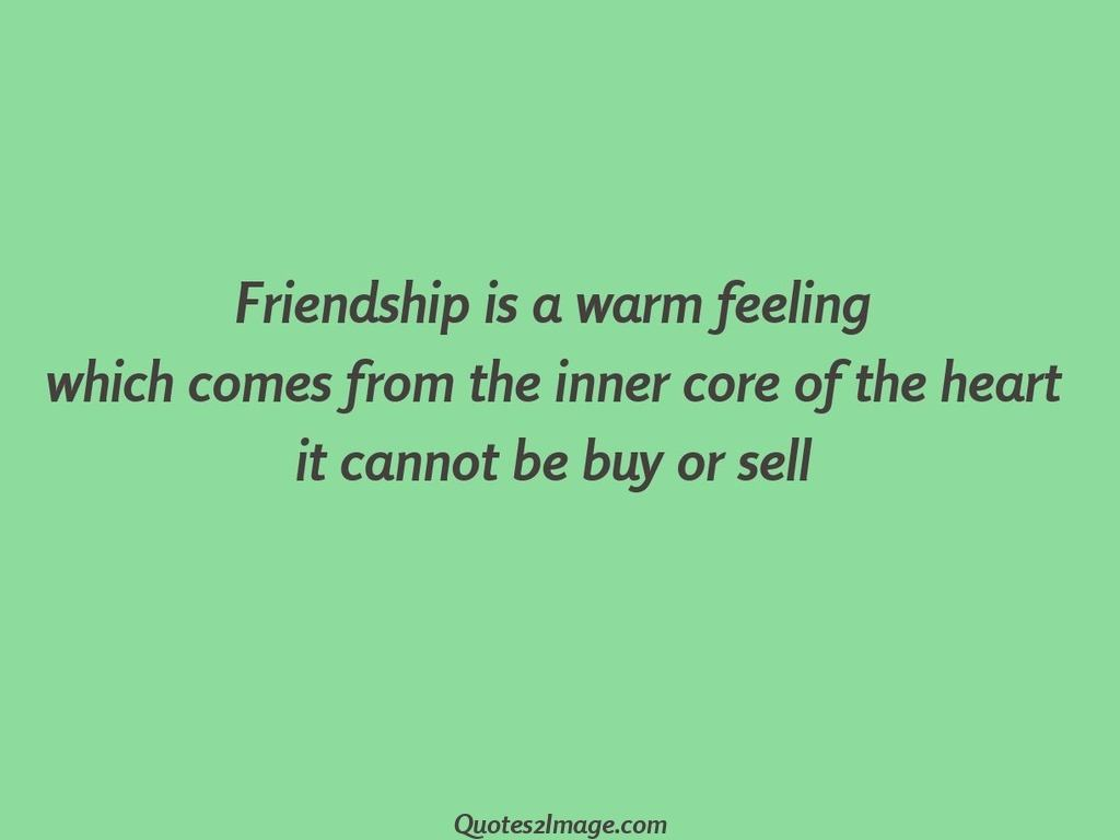 Friendship is a warm feeling