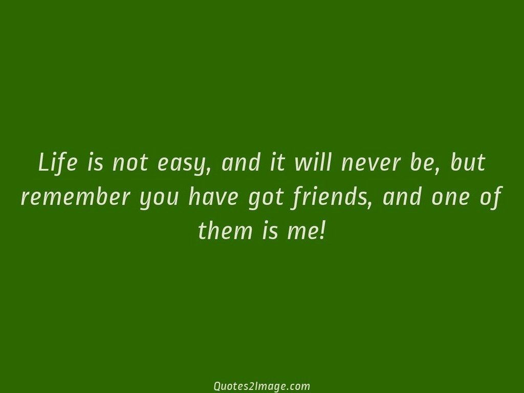 Life Is Not Easy Quotes Life Is Not Easy  Friendship  Quotes 2 Image