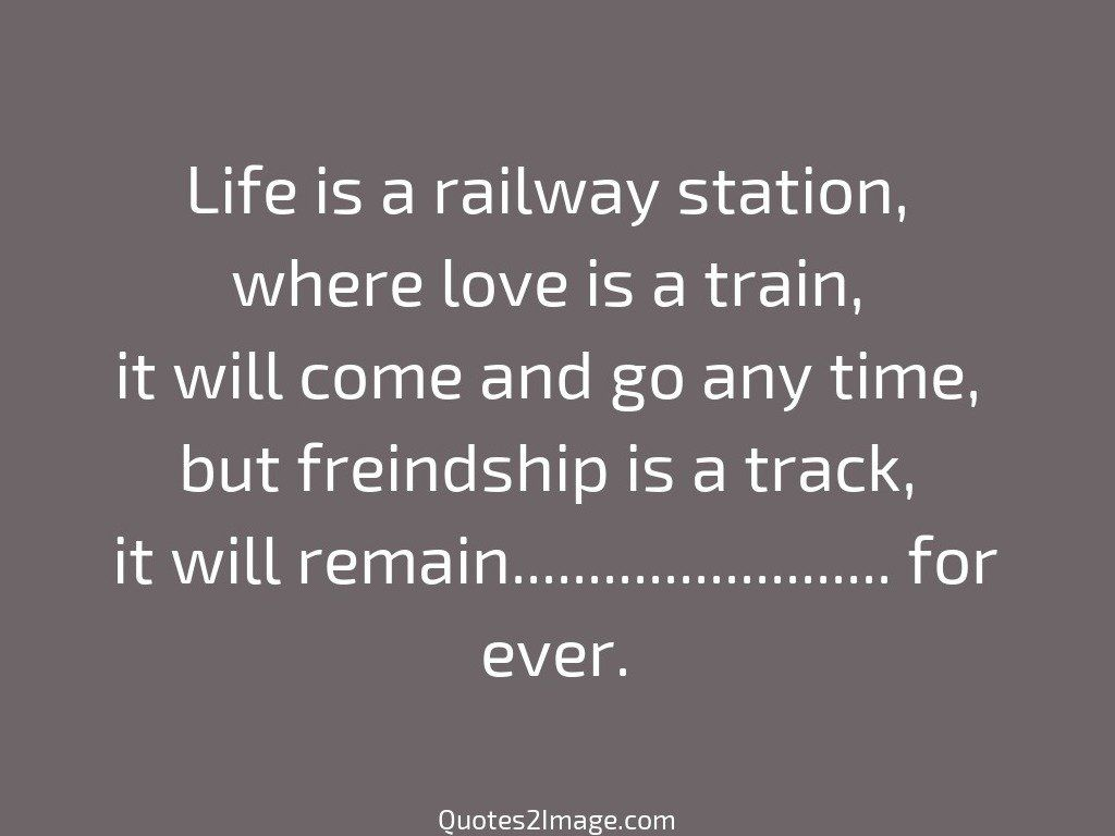 Love Quotes On Life Life Is A Railway Station  Friendship  Quotes 2 Image