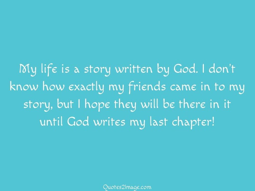 My Life Is A Story Written Friendship Quotes 2 Image